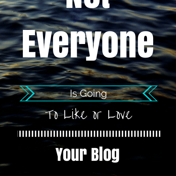 Not Everyone Is Going To Like Your Blog